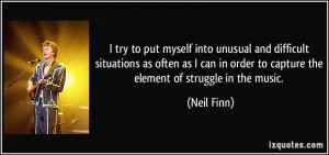 try to put myself into unusual and difficult situations as often as ...