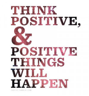 think positive positive things will happen