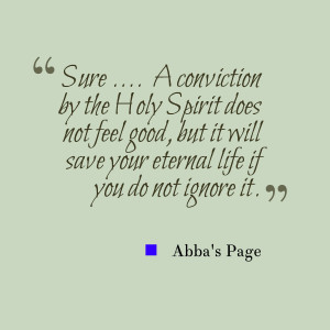 ... not feel good, but it will save your eternal life if you do not ignore