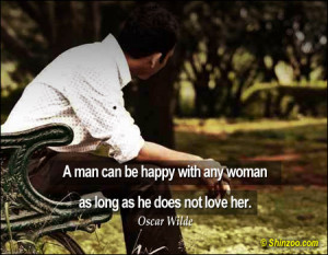 man can be happy with any woman as long as he does not love her ...
