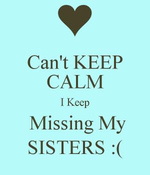Missing My Sister Keep missing my sisters :(