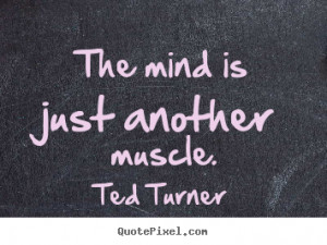 ... poster quote about inspirational - The mind is just another muscle