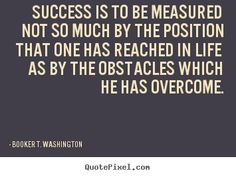 ... as by the obstacles which he has overcome - Quote Booker T. Washington