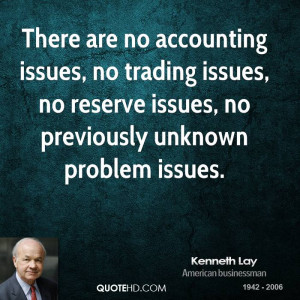 There are no accounting issues, no trading issues, no reserve issues ...