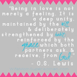 Marriage quote by C. S. Lewis. Love = deliberate + habit + grace by ...