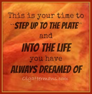 """This is your time to """"Step Up to the Plate"""" and into the life you ..."""