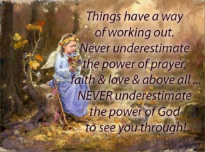 Things have a way of working out. Never underestimate the power of ...