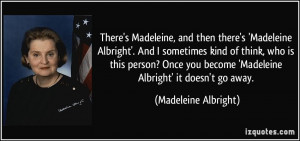 become 39 Madeleine Albright 39 it doesn 39 t go away Madeleine ...