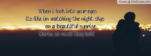 When i look into your eyes its like im watching the night skys on a ...