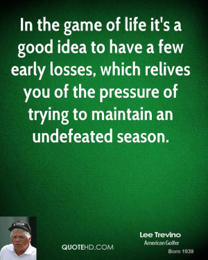 In the game of life it's a good idea to have a few early losses, which ...