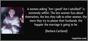 quote-a-woman-asking-am-i-good-am-i-satisfied-is-extremely-selfish-the ...