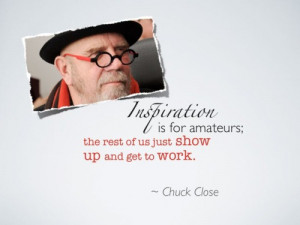 Chuck Close Inspiration Quote.png