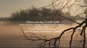 When you say 'I will' with conviction, magic begins to happen.