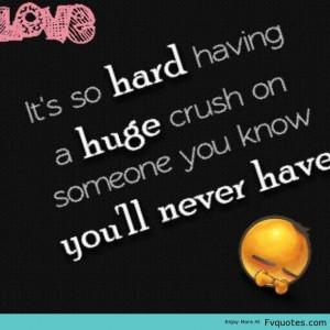 Crush Quotes It So Hard Having A Huge Crush