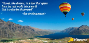 Travel, like dreams, is a door that opens from the real world into a ...
