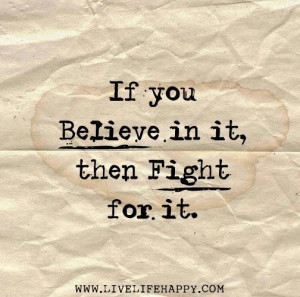 Fight for what you believe in.