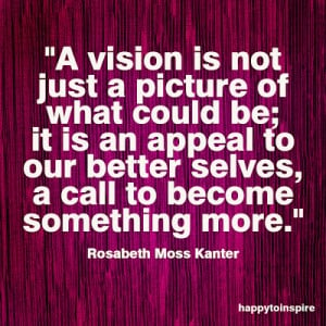 Quote of the Day: A vision is not just a picture of what could be
