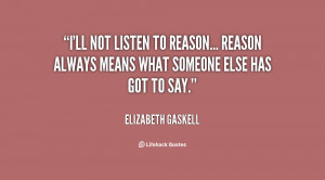 ll not listen to reason... reason always means what someone else has ...