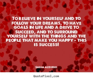 Believe in Yourself and Follow Your Dreams Quotes