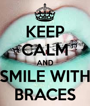 KEEP CALM AND SMILE WITH BRACES