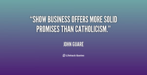 Show business offers more solid promises than Catholicism.""