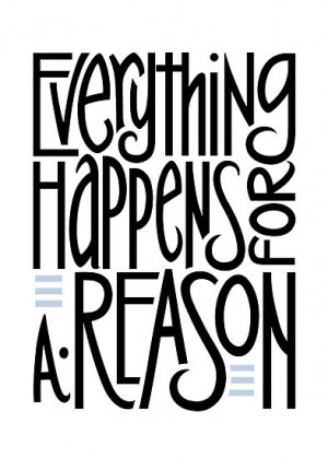 trust that everything happens for a reason, even when we're not wise ...