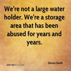We're not a large water holder. We're a storage area that has been ...