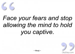 face your fears and stop allowing the mind mooji