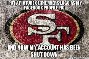 Put A Picture Of The 49ers Logo As My Facebook Profile Pic…