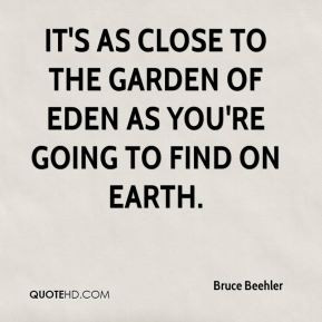 ... It's as close to the Garden of Eden as you're going to find on Earth
