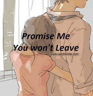 Promise Me You Wont Leave | Dont Leave Me | Love Image Collections -