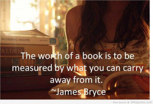 ... Book Is To Be Measured By What You Can Carry Away From It ~ Book Quote