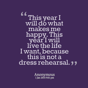 Quotes Picture: this year i will do what makes me happy this year i ...