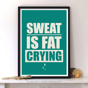 Sweat is fat crying Gym Workout Motivational Quote by Lab No. 4