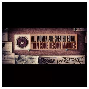 All women are created equal, then some become marines
