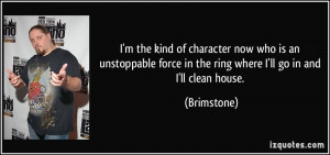 quote-i-m-the-kind-of-character-now-who-is-an-unstoppable-force-in-the ...