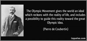 The Olympic Movement gives the world an ideal which reckons with the ...