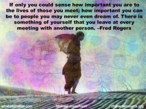 QUOTE & POSTER: If only you could sense how important you are to the ...