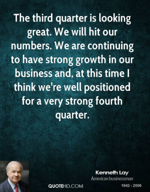 The third quarter is looking great. We will hit our numbers. We are ...