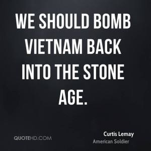 We should bomb Vietnam back into the stone age.