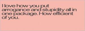 Quotes About Arrogance I love how you put arrogance