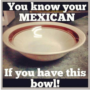 You know your're Mexican if... #8