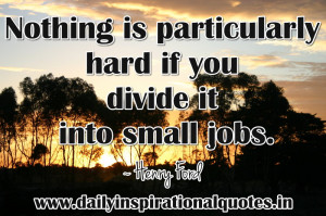 Nothing Is Particularly Hard If You Divide It Info Small Jobs ...