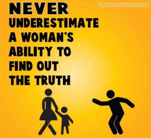Never Underestimate A Woman's Ability To Find Out The Truth