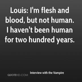 ... haven't been human for two hundred years. - Interview with the Vampire