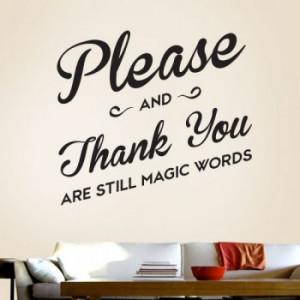 please and thank you please and thank you are still magic words ...