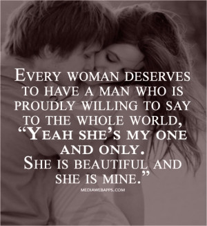 Every woman deserves to have a man who is proudly willing to say to ...