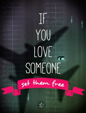 if you love somebody set them (sting). #quotes #design #typo