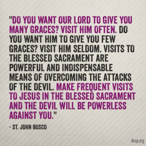 ... Blessed Sacrament and the devil will be powerless against you.