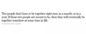 ... meant to be, then they will eventually be together somehow at some